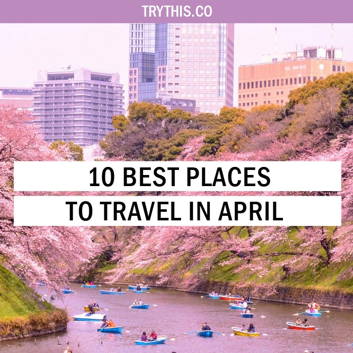 10 Best Places to Travel in April