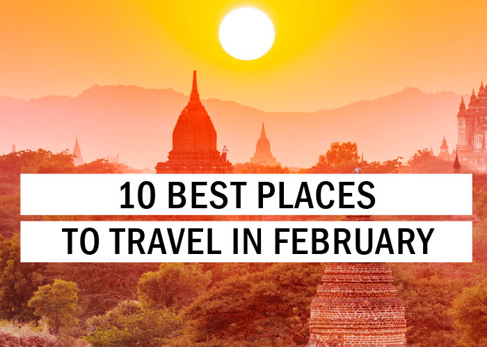 10 Best Places to Travel in February - Travel Tips - TryThis!