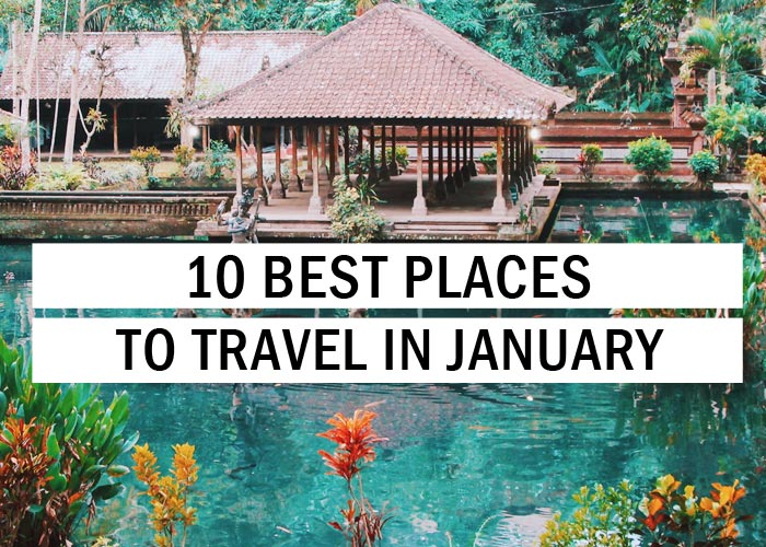 10 Best Places to Travel in January - Travel Tips - TryThis!