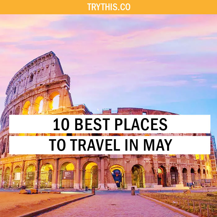 10 Best Places To Travel In May