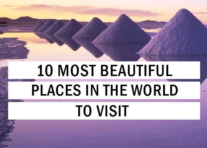 10 Most Beautiful Places In The World To Visit - Travel ... 10 Most Beautiful Places In The World To Visit